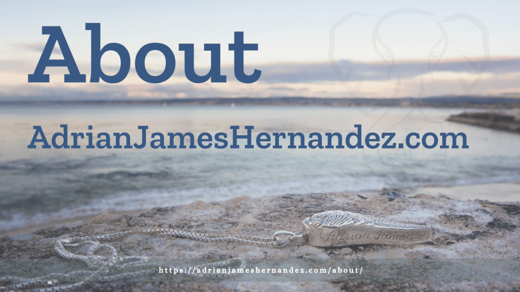 Title: About AdrianJamesHernandez.com | overlaid on image of Adrian's necklace on the California coast (Miranda Hernandez)